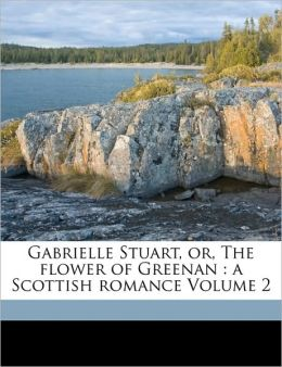Gabrielle Stuart, Or, The Flower Of Greenan