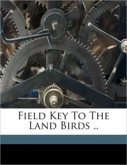 Field Key To The Land Birds ..
