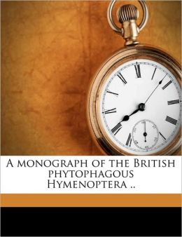 A Monograph Of The British Phytophagous Hymenoptera ..