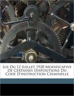 Loi Du 12 Juillet 1920 Modificative De Certaines Dispositions Du Code D'Instruction Criminelle