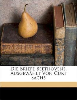 Die Briefe Beethovens. Ausgew Hlt Von Curt Sachs