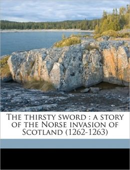 The Thirsty Sword: A Story of the Norse Invasion of Scotland (1262-1263)