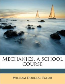 Mechanics, a School Course
