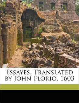 Essayes. Translated by John Florio, 1603 Volume 6