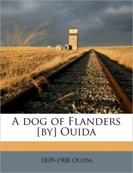 A Dog of Flanders [By] Ouida