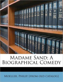 Madame Sand; A Biographical Comedy