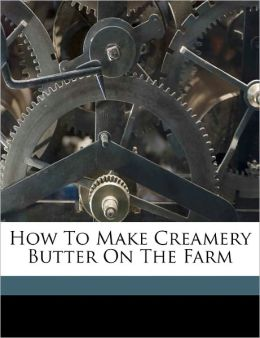 How To Make Creamery Butter On The Farm