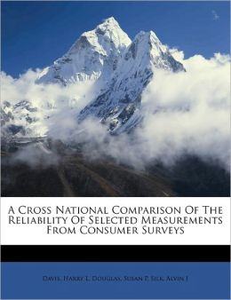 A Cross National Comparison Of The Reliability Of Selected Measurements From Consumer Surveys