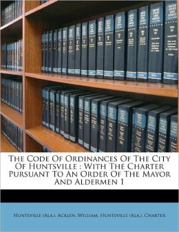 The Code Of Ordinances Of The City Of Huntsville