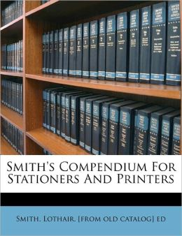 Smith's Compendium For Stationers And Printers