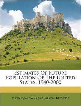 Estimates Of Future Population Of The United States, 1940-2000