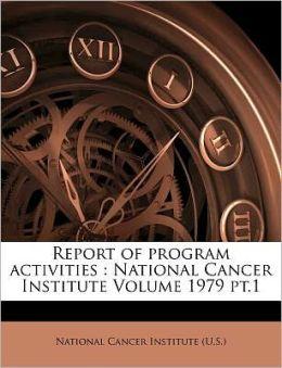 Report of program activities: National Cancer Institute Volume 1979 pt.1