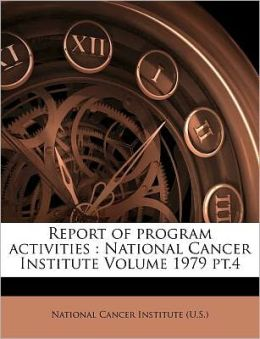 Report of program activities: National Cancer Institute Volume 1979 pt.4