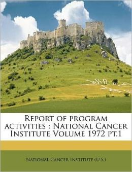 Report of program activities: National Cancer Institute Volume 1972 pt.1