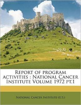 Report of program activities: National Cancer Institute Volume 1972 pt.1