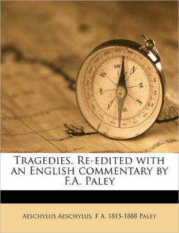 Tragedies. Re-Edited With An English Commentary By F.A. Paley