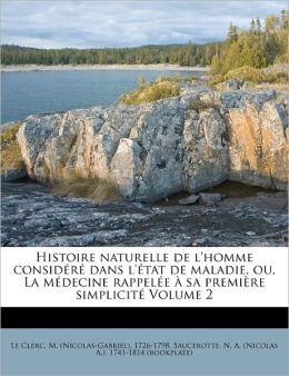 Histoire naturelle de l'homme consid r dans l' tat de maladie, ou, La m decine rappel e sa premi re simplicit Volume 2