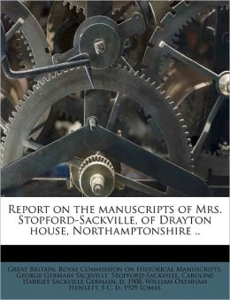 Report on the manuscripts of Mrs. Stopford-Sackville, of Drayton house, Northamptonshire ..