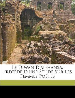 Le Diwan D'Al-Hansa, Pr C D D'Une Tude Sur Les Femmes Po Tes