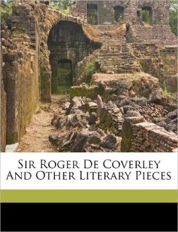 Sir Roger De Coverley And Other Literary Pieces