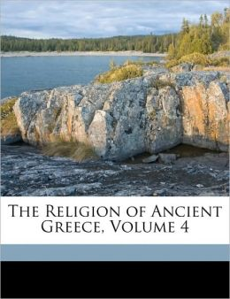 The Religion Of Ancient Greece, Volume 4