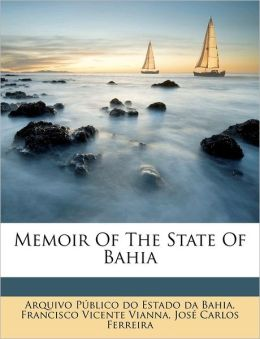 Memoir Of The State Of Bahia