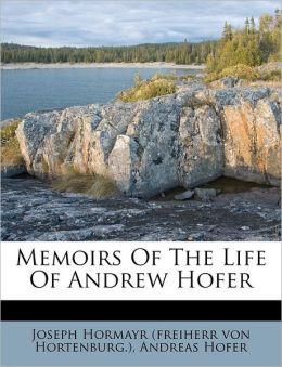Memoirs Of The Life Of Andrew Hofer