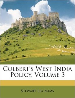 Colbert's West India Policy, Volume 3