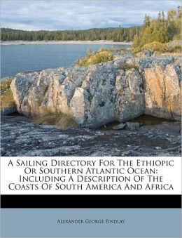 A Sailing Directory For The Ethiopic Or Southern Atlantic Ocean