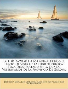 La Tisis Bacilar En Los Animales Bajo El Punto De Vista De La Higiene P blica: Tema Desarrollado En La Liga De Veterinarios De La Provincia De Gerona