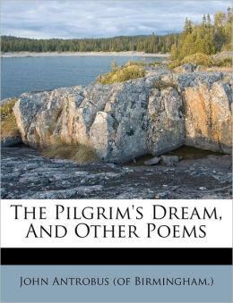 The Pilgrim's Dream, And Other Poems