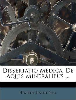 Dissertatio Medica, De Aquis Mineralibus ...