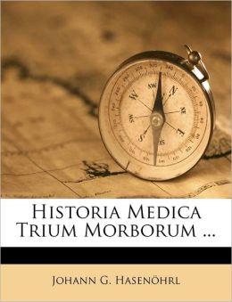 Historia Medica Trium Morborum ...
