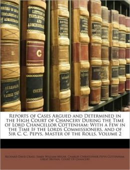 Reports of Cases Argued and Determined in the High Court of Chancery During the Time of Lord Chancellor Cottenham: With a Few in the Time If the Lords Commissioners, and of Sir C. C. Pepys, Master of the Rolls, Volume 2