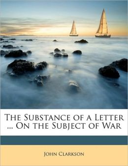 The Substance of a Letter ... On the Subject of War