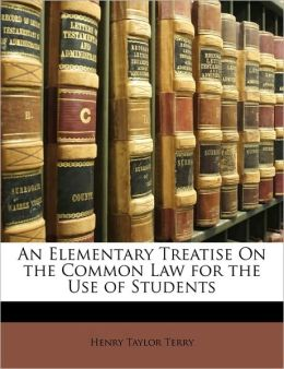 An Elementary Treatise On the Common Law for the Use of Students
