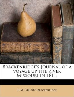 Brackenridge's Journal Of A Voyage Up The River Missouri In 1811;