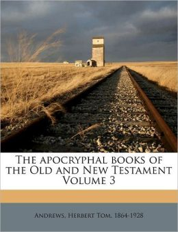 The Apocryphal Books Of The Old And New Testament Volume 3