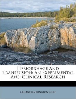 Hemorrhage And Transfusion: An Experimental And Clinical Research
