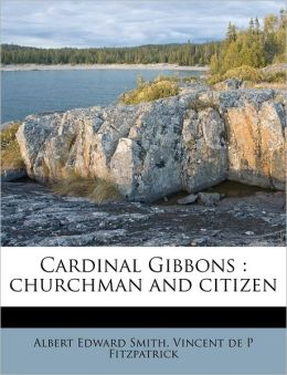 Cardinal Gibbons: churchman and citizen