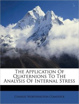 The Application Of Quaternions To The Analysis Of Internal Stress