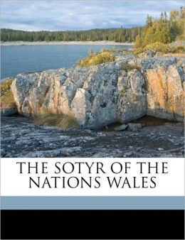 THE SOTYR OF THE NATIONS WALES