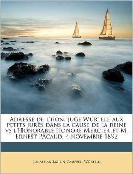 Adresse De L'Hon. Juge W Rtele Aux Petits Jur S Dans La Cause De La Reine Vs L'Honorable Honor Mercier Et M. Ernest Pacaud, 4 Novembre 1892