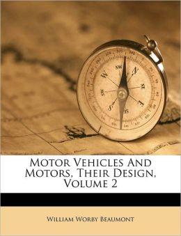 Motor Vehicles And Motors, Their Design, Volume 2