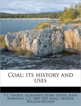 Coal; its history and uses