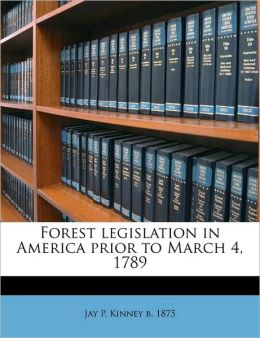 Forest legislation in America prior to March 4, 1789