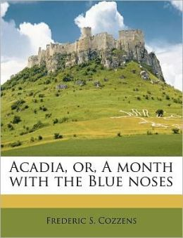 Acadia, Or, A Month With The Blue Noses