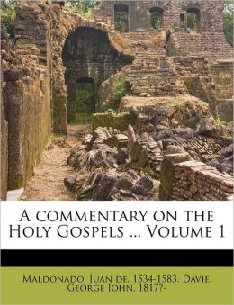 A Commentary On The Holy Gospels ... Volume 1
