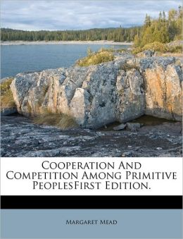 Cooperation And Competition Among Primitive PeoplesFirst Edition.