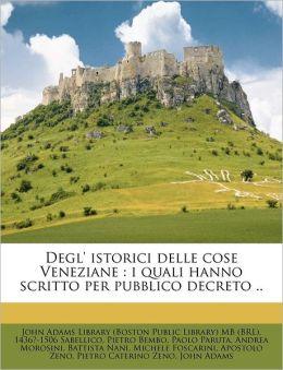 Degl' istorici delle cose Veneziane: i quali hanno scritto per pubblico decreto ..